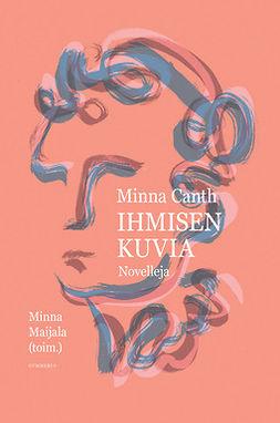 Maijala, Minna - Minna Canth - Ihmisen kuvia. Novelleja, e-bok