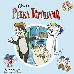 Knutsson, Gösta - Yliveto Pekka Töpöhäntä, äänikirja