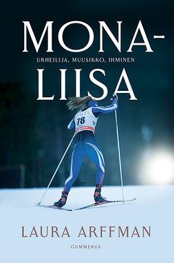 Arffman, Laura - Mona-Liisa: Urheilija, muusikko, ihminen, e-kirja