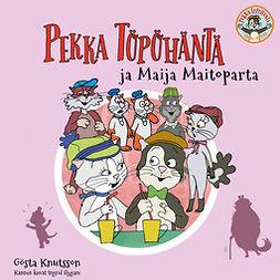 Knutsson, Gösta - Pekka Töpöhäntä ja Maija Maitoparta, äänikirja