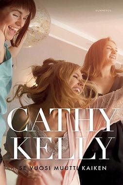 Kelly, Cathy - Se vuosi muutti kaiken, e-kirja