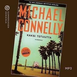 Connelly, Michael - Kaksi totuutta, äänikirja