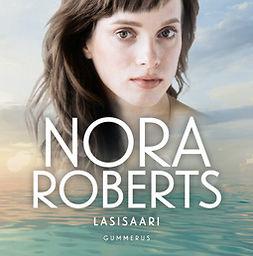 Roberts, Nora - Lasisaari, äänikirja