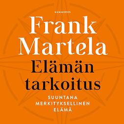 Martela, Frank - Elämän tarkoitus: Suuntana merkityksellinen elämä, äänikirja