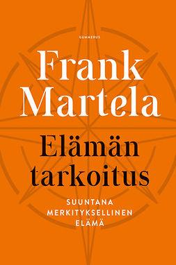 Martela, Frank - Elämän tarkoitus: Suuntana merkityksellinen elämä, e-kirja