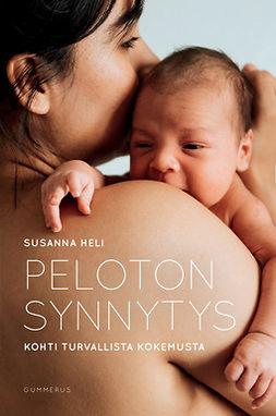 Heli, Susanna - Peloton synnytys: Kohti turvallista kokemusta, e-kirja