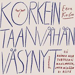 Kolu, Eeva - Korkeintaan vähän väsynyt: Eli kuinka olla tarpeeksi maailmassa, jossa mikään ei riitä, audiobook