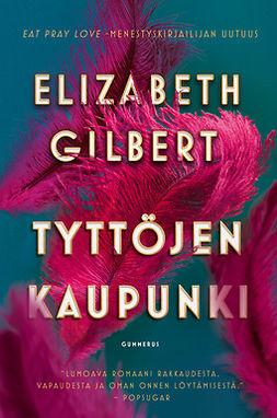 Gilbert, Elizabeth - Tyttöjen kaupunki, e-kirja