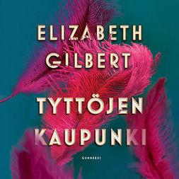 Gilbert, Elizabeth - Tyttöjen kaupunki, äänikirja