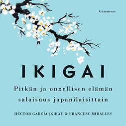 (Kirai), Héctor García - Ikigai: Pitkän ja onnellisen elämän salaisuus japanilaisittain, äänikirja
