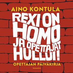 Kontula, Aino - Rexi on homo ja opettajat hullui!, äänikirja