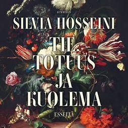 Hosseini, Silvia - Tie, totuus ja kuolema, äänikirja