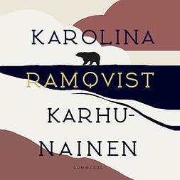 Ramqvist, Karolina - Karhunainen, äänikirja