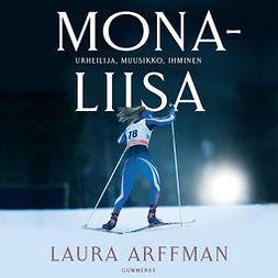 Arffman, Laura - Mona-Liisa: Urheilija, muusikko, ihminen, äänikirja