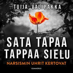 Välipakka, Tuija - Sata tapaa tappaa sielu: Narsismin uhrit kertovat, audiobook