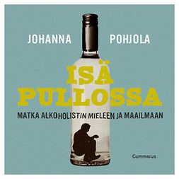 Pohjola, Johanna - Isä pullossa: Matka alkoholistin mieleen ja maailmaan, äänikirja