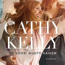 Kelly, Cathy - Se vuosi muutti kaiken, äänikirja