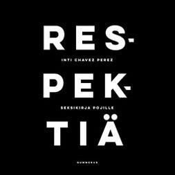 Perez, Inti Chavez - Respektiä - seksikirja pojille, äänikirja