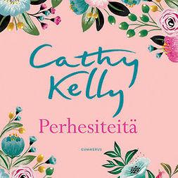 Kelly, Cathy - Perhesiteitä, äänikirja