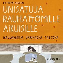 Nicolai, Kathryn - Unisatuja rauhattomille aikuisille - Halloween vanhassa talossa, äänikirja