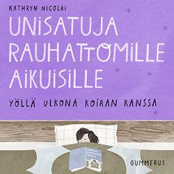 Nicolai, Kathryn - Unisatuja rauhattomille aikuisille - Yöllä ulkona koiran kanssa, äänikirja