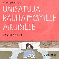 Nicolai, Kathryn - Unisatuja rauhattomille aikuisille - Jouluaatto, äänikirja