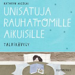 Nicolai, Kathryn - Unisatuja rauhattomille aikuisille - Talvikävely, äänikirja