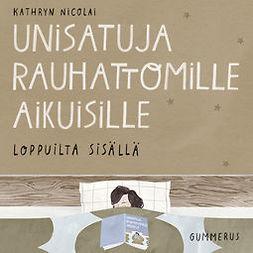 Nicolai, Kathryn - Unisatuja rauhattomille aikuisille - Loppuilta sisällä, äänikirja