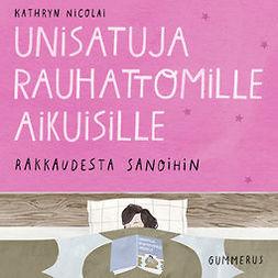 Nicolai, Kathryn - Unisatuja rauhattomille aikuisille - Rakkaudesta sanoihin, äänikirja