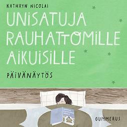 Nicolai, Kathryn - Unisatuja rauhattomille aikuisille - Päivänäytös, äänikirja