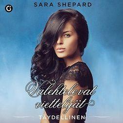 Shepard, Sara - Täydellinen: Valehtelevat viettelijät, äänikirja