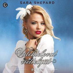 Shepard, Sara - Paha: Valehtelevat viettelijät, äänikirja