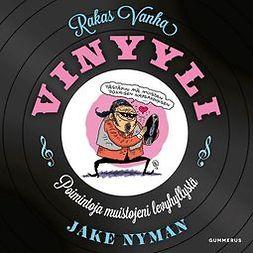 Nyman, Jake - Rakas vanha vinyyli: Poimintoja muistojeni levyhyllystä, äänikirja
