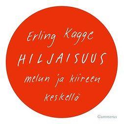 Kagge, Erling - Hiljaisuus: melun ja kiireen keskellä, äänikirja