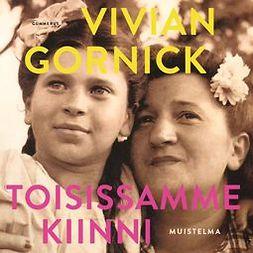 Gornick, Vivian - Toisissamme kiinni: Muistelma, äänikirja