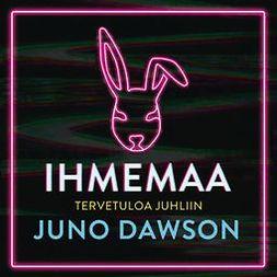 Dawson, Juno - Ihmemaa, äänikirja