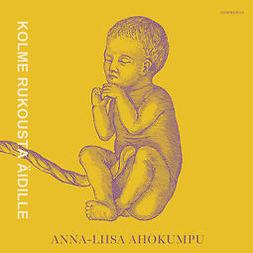Ahokumpu, Anna-Liisa - Kolme rukousta äidille, äänikirja