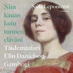 Leponiemi, Salla - Niin kauan kuin tunnen eläväni: Taidemaalari Elin Danielson-Gambogi, äänikirja