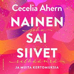 Ahern, Cecelia - Nainen joka sai siivet selkäänsä ja muita kertomuksia, äänikirja