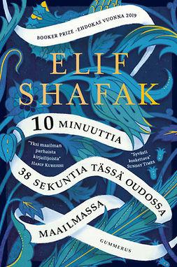 Shafak, Elif - 10 minuuttia 38 sekuntia tässä oudossa maailmassa, e-kirja