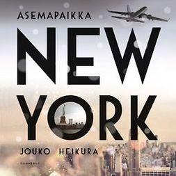 Heikura, Jouko - Asemapaikka New York, äänikirja
