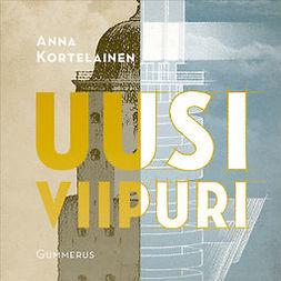 Kortelainen, Anna - Uusi Viipuri, äänikirja