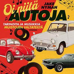 Nyman, Jake - Oi niitä autoja: Tarinoita ja musiikkia muistojen valtateiltä, audiobook
