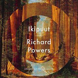 Powers, Richard - Ikipuut, audiobook