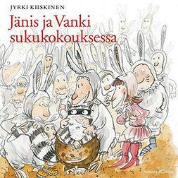 Kiiskinen, Jyrki - Jänis ja Vanki sukukokouksessa, äänikirja
