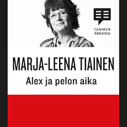 Tiainen, Marja-Leena - Alex ja pelon aika, audiobook