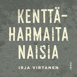 Virtanen, Irja - Kenttäharmaita naisia, äänikirja