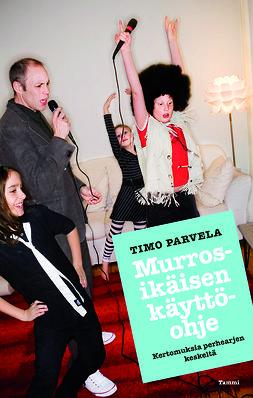 Parvela, Timo - Murrosikäisen käyttöohje: Kokemuksia perhearjen keskeltä, e-kirja