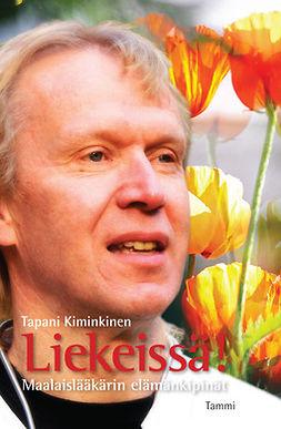 Kiminkinen, Tapani - Liekeissä!: Maalaislääkärin elämänkipinät, ebook