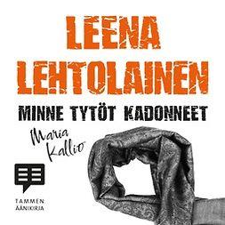 Minne tytöt kadonneet - (Maria Kallio 11)